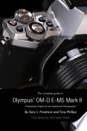 The Complete Guide to Olympus  E M5 II  B W Edition
