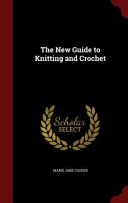 The New Guide To Knitting And Crochet