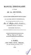 Manuel epistolaire a l usage de la jeunesse  ou Instructions g  nerales et particuli  res sur les divers genres de correspondance