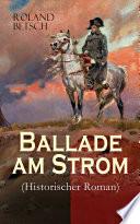 Ballade am Strom (Historischer Roman) - Gesamtausgabe in 3 Bänden