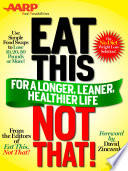 AARP Special Edition  Eat This  Not That  for a Longer  Leaner  Healthier Life