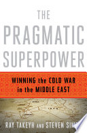 The Pragmatic Superpower  Winning the Cold War in the Middle East