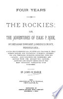 Four Years in the Rockies  Or  The Adventures of Isaac P  Rose  of Shenango Township     Pennsylvania