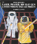 Build Your Own Laser  Phaser  Ion Ray Gun   Other Working Space age Projects
