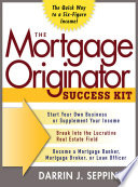 The Mortgage Originator Success Kit  The Quick Way to a Six Figure Income