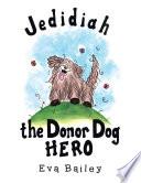 Jedidiah the Donor Dog Hero Book PDF