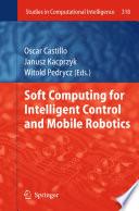 Soft Computing for Intelligent Control and Mobile Robotics
