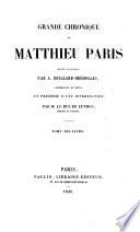 Grande chronique de Matthieu Paris  traduite en francais par A  Huillard Breholles  accompagnee de notes  et precedee d une introduction par M  le duc de Luynes