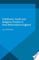 Childhood  Youth  and Religious Dissent in Post Reformation England