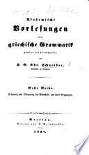 Akademische Vorlesungen über griechische Grammatik ... Erste Reihe. Ursprung und Bedeutung der Redetheile und ihrer Beugungen