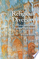 Religious diversity : philosophical and political dimensions / Roger Trigg, University of Oxford.