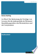 Go West? Die Bedeutung der Verträge von Locarno für die Außenpolitik der Weimarer Republik gegenüber den Westmächten und der Sowjetunion