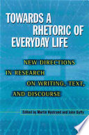 Towards a Rhetoric of Everyday Life New Directions in Research on Writing, Text, and Discourse