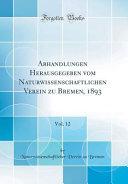 Abhandlungen Herausgegeben vom Naturwissenschaftlichen Verein zu Bremen, 1893, Vol. 12 (Classic Reprint)