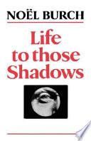 Life to Those Shadows