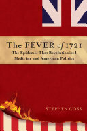 The Fever of 172: The Epidemic That Revolutionized Medicine and American Politics Book Cover
