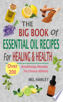The Big Book Of Essential Oil Recipes For Healing   Health