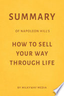 Summary Of Napoleon Hill S How To Sell Your Way Through Life By Milkyway Media