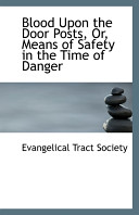 Ebook Blood Upon the Door Posts, Or, Means of Safety in the Time of Danger Epub Evangelical Tract Society Apps Read Mobile