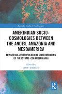 Amerindian Socio-Cosmologies Between the Andes, Amazonia and Mesoamerica