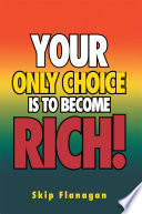 Your Only Choice Is to Become Rich