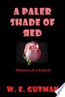 A Paler Shade of Red Memoirs of a Radical