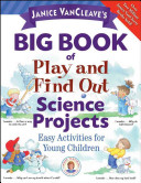 Janice VanCleave s Big Book of Play and Find Out Science Projects