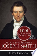 1 001 Facts about the Prophet Joseph Smith
