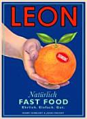 Leon - natürlich Fast Food ; [ehrlich, einfach, gut]