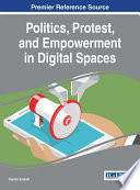 Politics  Protest  and Empowerment in Digital Spaces