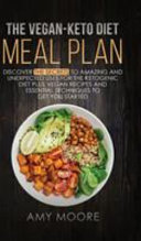 The Vegan Keto Diet Meal Plan Discover The Secrets To Amazing And Unexpected Uses For The Ketogenic Diet Plus Vegan Recipes And Essential Techniques