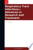 Respiratory Tract Infections—Advances in Research and Treatment: 2012 Edition