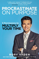 Procrastinate On Purpose : brings his high-energy approach and can-do spirit to...