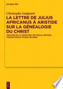 La lettre de Julius Africanus    Aristide sur la g  n  alogie du Christ