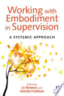 Working with Embodiment in Supervision A Number Of Approaches To Working With