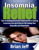 Insomnia Relief Tips to Getting Insomnia Treatment for a Lasting Insomnia Cure and How to Fall Asleep Fast Naturally and Peacefully