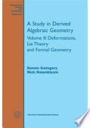A Study In Derived Algebraic Geometry Volume Ii Deformations Lie Theory And Formal Geometry book