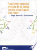 Manual Sobre Programas de Prevencion Del Uso Indebido de Drogas Con Participacion de Los Jovenes
