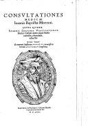 Ioannis Baptistae Montani Consultationum medicarum opus absolutissimum