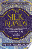 The Silk Roads A Major Reassessment Of World