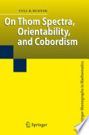 On Thom Spectra  Orientability  and Cobordism