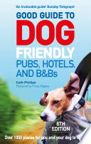 Good Guide to Dog Friendly Pubs  Hotels and B Bs  6th Edition