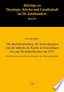 Die Rechtskatholiken, die Zentrumspartei und die katholische Kirche in Deutschland bis zum Reichskonkordat von 1933