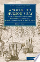 A Voyage to Hudson's-Bay by the Dobbs Galley and California in the Years 1746 and 1747, for Discovering a North West Passage