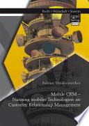 Mobile CRM - Nutzung mobiler Technologien im Customer Relationship Management