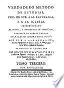 Verdadero metodo de estudiar para ser util a la Republica y a la Iglesia  proporcionando al estilo y necessidad de Portugal