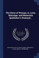 The Glory Of Woman Or Love Marriage And Maternity Publisher S Dummy