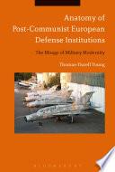 Anatomy of Post Communist European Defense Institutions