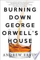 Burning Down George Orwell s House