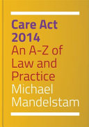 Care Act 2014 : an A-Z of law and practice